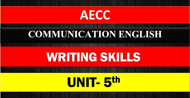 A.E.C.C COMMUNICATION ENGLISH WRITING SKILLS UNIT 5  NOTES