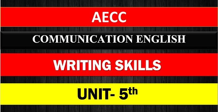 A.E.C.C COMMUNICATION ENGLISH WRITING SKILLS UNIT 5  NOTES