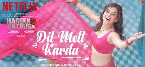 Dil Melt Karda Song Lyrics - Haseen Dillruba | Navraj Hans | Nikhita Gandhi