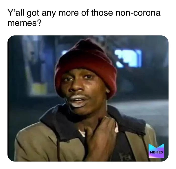 you-all-got-any-more-of-those-non-corona-memes