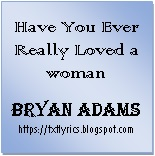 Have You Ever Really Loved a Woman | Bryan Adams