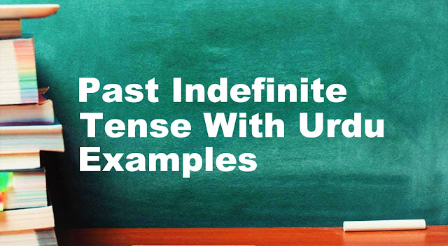 Past Indefinite Tense With Urdu/English Examples, Formula & Structure | English Grammar