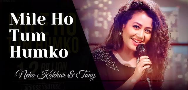 Mile Ho Tum Humko Lyrics In Hindi-Neha Kakkar