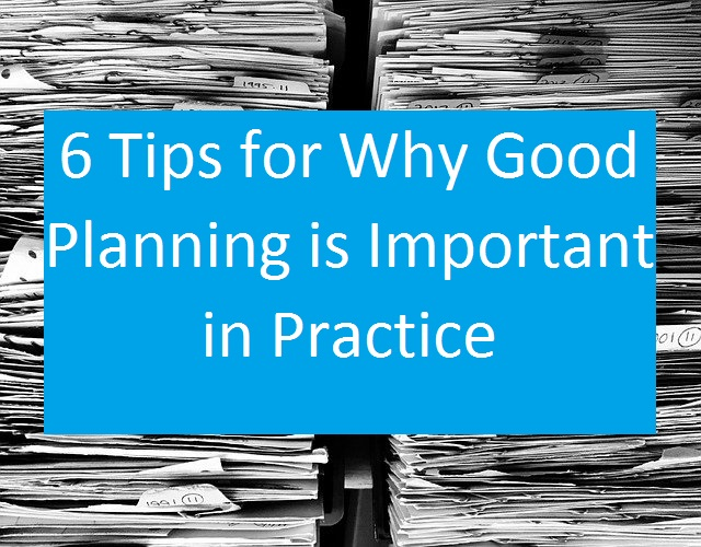 6-tips-for-why-good-planning-is-important-in-practice
