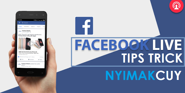 Tips dan Trick Facebook Live Android Nyimakcuy