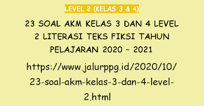 23 Soal AKM Kelas 3 dan 4 Level 2 Literasi Teks Fiksi Tahun Pelajaran 2020 - 2021