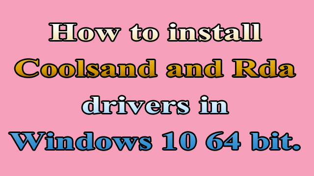 How_to_install_Coolsand_and_Rda_drivers_in_Windows_10_64bit
