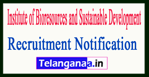 Institute of Bioresources and Sustainable Development IBSD Recruitment Notification 2017