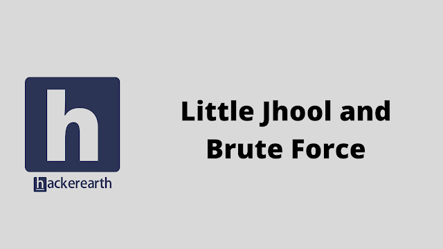 HackerEarth Little Jhool and Brute Force problem solution