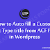 How to Auto fill a Custom Post Type title from ACF field  in Wordpress