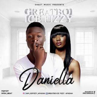 "[Music] Greatboi Icefizzy_""Danniella"" #Arewapublisize"