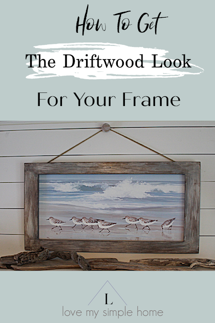 how-to-get-the-driftwood-look-for-your-frame-love-my-simple-home
