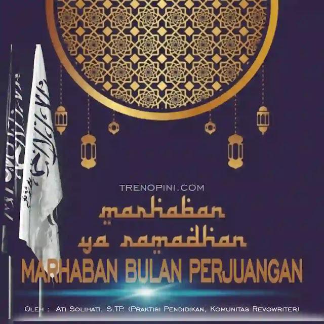 Marhaban ya Ramadan. Bulan suci umat Islam. Bulan puasa. Bulan Agung. Bulan kesabaran. Bulan penuh berkah. Bulan berlimpah rahmat. Bulan pengampunan. Bulan perjuangan. Bulan kemenangan. Masih banyak lagi label istimewa yang disematkan pada bulan Ramadhan. Yang memposisikan Ramadan sebagai bulan penuh kemuliaan.