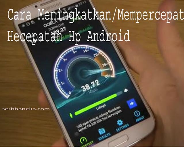 Cara Meningkatkan/Mempercepat Hecepatan Hp Android 1