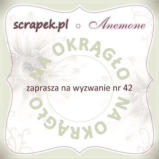 http://scrapek.blogspot.ie/2016/01/wyzwanie-nr-42-na-okrago.html