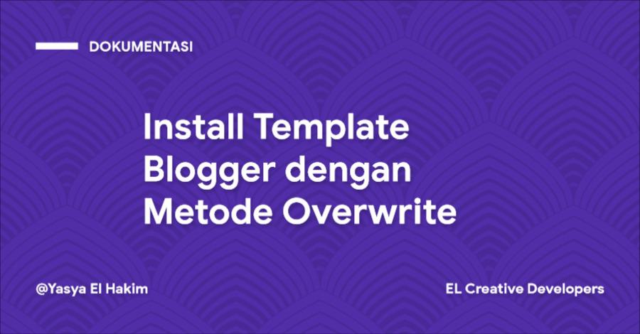 Cara Install Template Blogger dengan Metode Overwrite