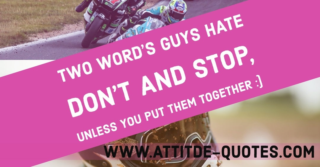 Two word's guys👱 hate 😡 DON'T and STOP, unless you put them together :)