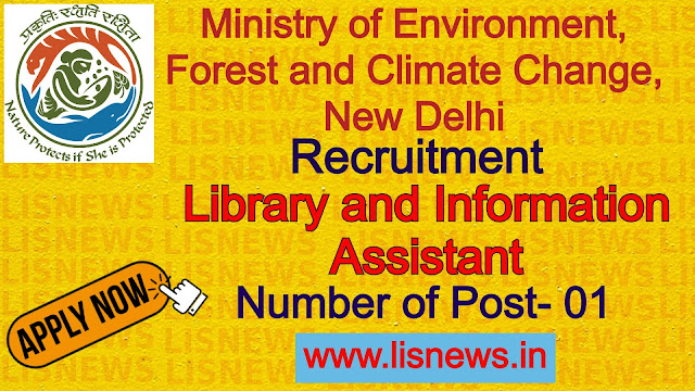 Recruitment for Library and Information Assistant at Ministry of Environment, Forest and Climate Change, New Delhi
