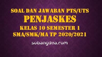 Soal dan Jawaban PTS/UTS PENJASKES Kelas 10 Semester 1 SMA/SMK/MA Kurikulum 2013 TP 2020/2021