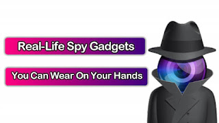 Real-Life Spy Gadgets That You Can Wear on Your Hands