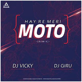HAY RE MERI MOTO - REMIX - DJ VICKY X DJ GIRU