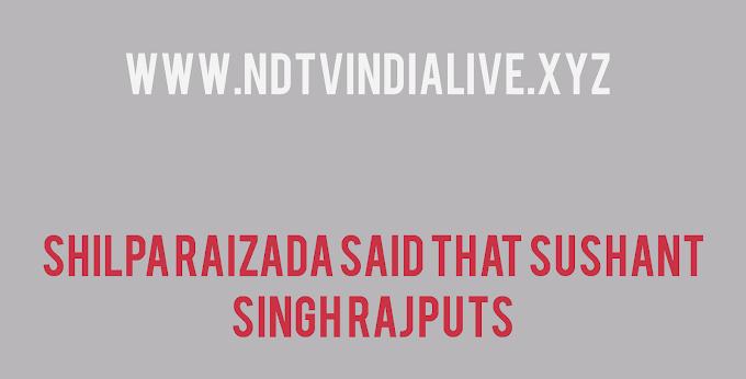 Shilpa Raizada said that Sushant Singh Rajputs
