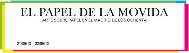 EL PAPEL DE LA MOVIDA - Arte sobre Papel en el Madrid de los Ochenta.