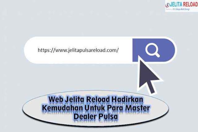 Web Jelita Reload Hadirkan Kemudahan Untuk Para Master Dealer Pulsa
