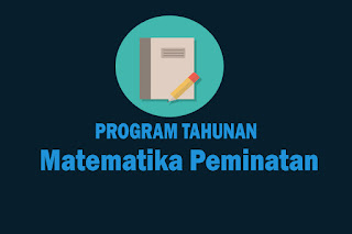 Program Tahunan Mata Pelajaran Matematika Peminatan Kelas X, Program Tahunan Mata Pelajaran Matematika Peminatan Kelas XI dan Program Tahunan Mata Pelajaran Matematika Peminatan Kelas XII. Download Prota Matematika Peminatan SMA