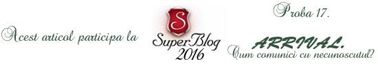 http://super-blog.eu/2016/11/08/proba-17-arrival-cum-comunici-cu-necunoscutul/