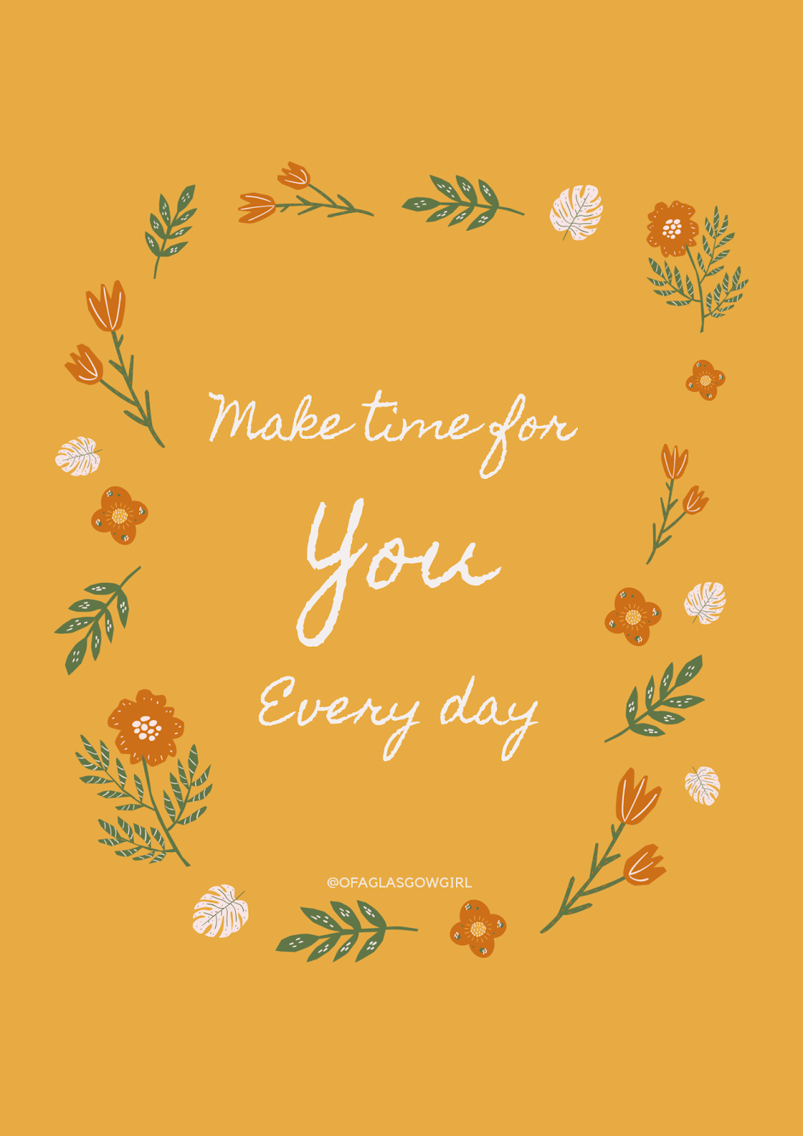 "Graphic for ""Make time for you every day"" quote created by @ofaglasgowgirl. quote on yellow background with a circle of flowers and leaves around the writing."