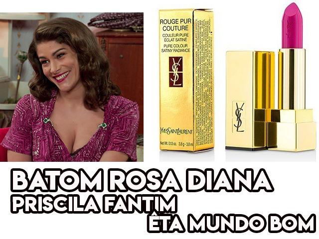 O batom rosa de Priscila Fantim, a Diana em Êta Mundo Bom