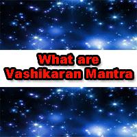 What Are Vashikaran Mantra Or Vashikaran Spells, Astrologer Om views on vashikaran mantra, types and uses of vashikaran spells, astrology and vashikaran vidya, uses of vashikaran mantra, best days to start practice.