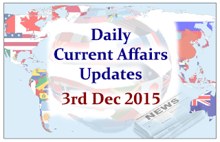 Daily Current Affairs Updates– 3rd December 2015