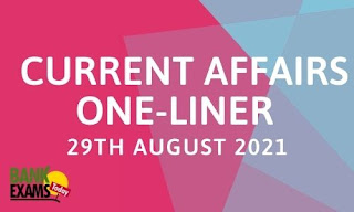 Current Affairs One-Liner: 29th August 2021