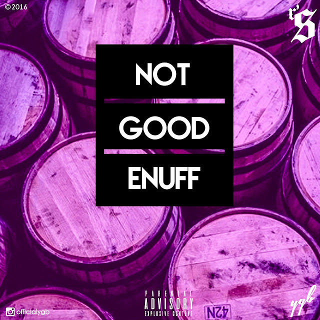 not good enough by ygb