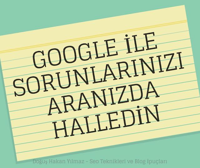 Google ile Sorunlarınızı Aranızda Halledin