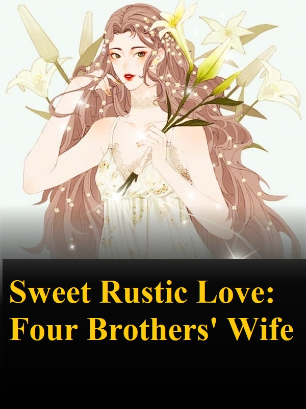 Sweet Rustic Love Four Brothers  Wife Novel Chapter 6 To 10 PDF