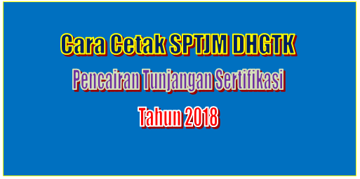 Cara Cetak SPTJM DHGTK Untuk Pencairan Tunjangan Sertifikasi