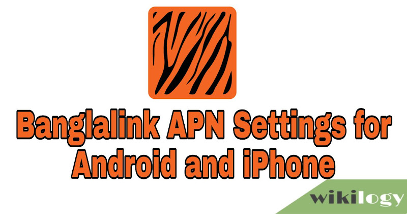 Banglalink (BL) APN Settings for Android & iPhone