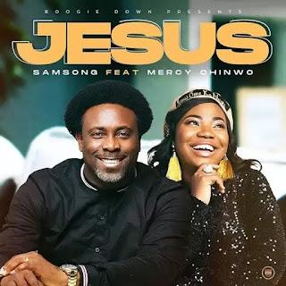 MUSIC: Samsong - Jesus ft. Mercy Chinwo