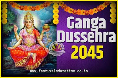 2045 Ganga Dussehra Pooja Date and Time, 2045 Ganga Dussehra Calendar