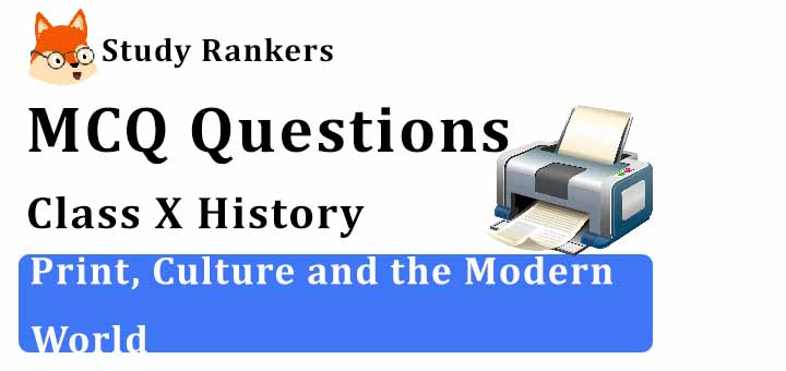 MCQ Questions for Class 10 History: Ch 5 Print Culture and the Modern World