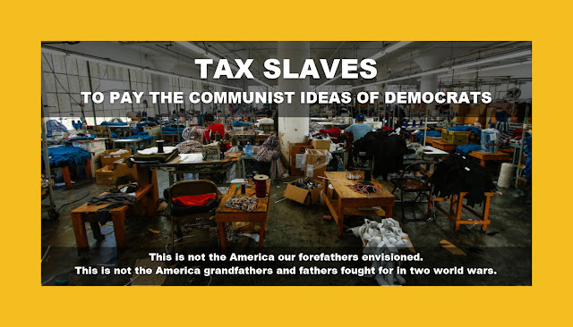 Memes: TAX SLAVES TO PAY THE COMMUNIST IDEAS OF DEMOCRATS