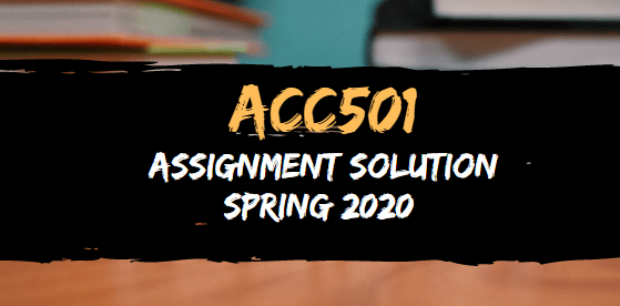 ACC501 Assignment Solution Spring 2020