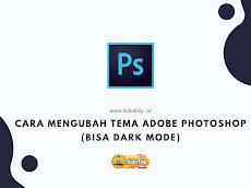 Cara Mengubah Tema Adobe Photoshop (Bisa Dark Mode)