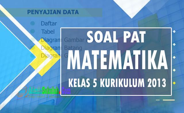 Soal PAT Matematika Kelas 5 Semester 2 Kurikulum 2013