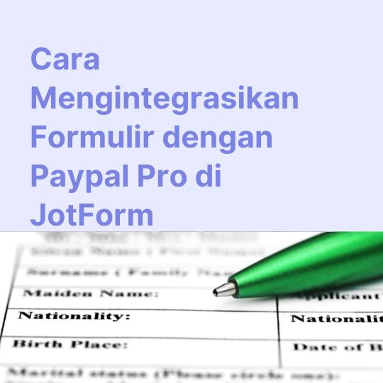 Cara Mengintegrasikan Formulir dengan Paypal Pro di JotForm
