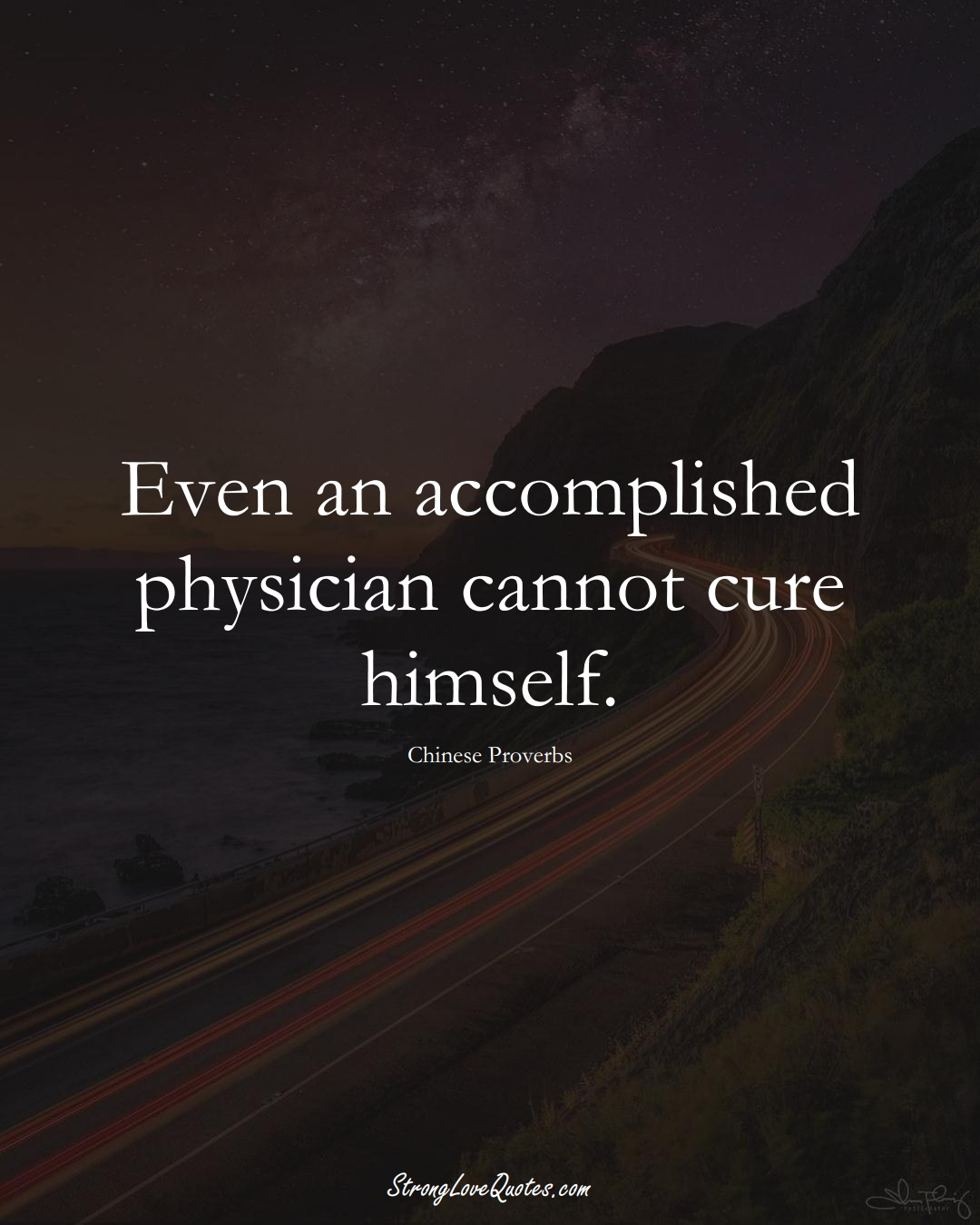 Even an accomplished physician cannot cure himself. (Chinese Sayings);  #AsianSayings