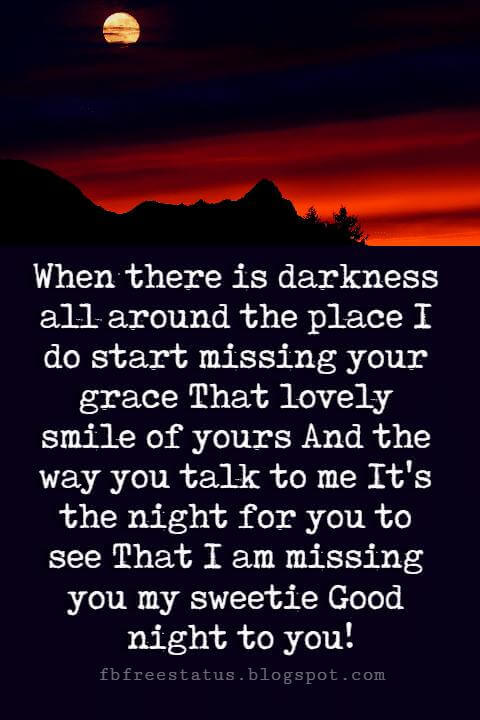 good night quotes for her, When there is darkness all around the place I do start missing your grace That lovely smile of yours And the way you talk to me It's the night for you to see That I am missing you my sweetie Good night to you!